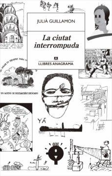Descarga gratuita de servicios web de libros electrónicos. LA CIUTAT INTERROMPUDA en español 9788433915702 de JULIA GUILLAMON FB2 ePub
