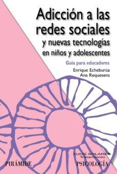adicción a las redes sociales y nuevas tecnologías en niños y adolescentes (ebook)-enrique echeburua odriozola-ana requesens moll-9788436827002