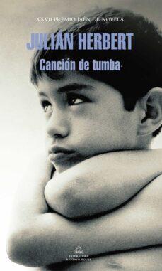 Descargar ebooks in txt gratis CANCION DE TUMBA (PREMIO JAEN 2011)  (Spanish Edition) de JULIAN HERBERT 9788439725602