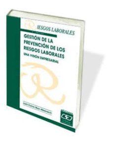 Descarga gratuita de libros electrónicos ebook GESTION DE LA PREVENCION DE LOS RIESGOS LABORALES: UNA VISION EMP RESARIAL (2ª ED.)
