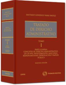 tratado de derecho administrativo i - parte general: concepto de derecho administrativo, ley 30/1992, procedimiento, sanciones,-santiago gonzalez-varas ibañez-9788447038602