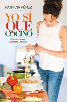 yo si que cocino: recetas sanas, sabrosas y faciles-patricia perez-9788466337502