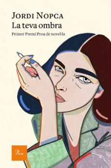 Descargar audio libro mp3 gratis LA TEVA OMBRA (PRIMER PREMI PROA DE NOVEL·LA) de JORDI NOPCA CHM PDF 9788475888002