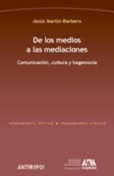 de los medios a las mediaciones-jesus martin-barbero-9788476589502