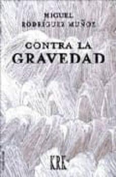 Jar descargar gratis ebooks CONTRA LA GRAVEDAD 9788483670002 (Literatura española) FB2 de MIGUEL RODRIGUEZ MUÑOZ