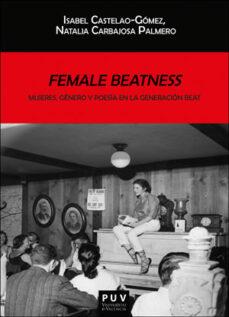 Descargar FEMALE BEATNESS: MUJERES, GENERO Y POESIA EN LA GENERACION BEAT gratis pdf - leer online