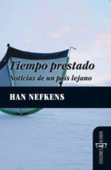 Descargador gratuito de libros electrónicos para iPad TIEMPO PRESTADO: NOTICIAS DE UN PAIS LEJANO in Spanish PDB de HAN NEFKENS 9788493890902