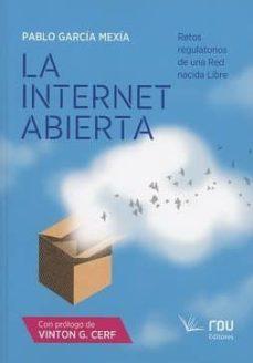 la internet abierta: retos regulatorios de una red nacida libre-pablo garcia mexia-9788494658402