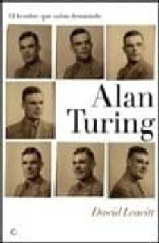 alan turing: el hombre que sabia demasiado-david leavitt-9788495348302