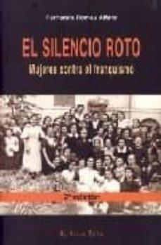 el silencio roto: mujeres contra el franquismo (el viejo topo)-fernanda romeu alfaro-9788495776402