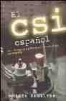 Descargar EL CSI ESPAÃ'OL: ASI TRABAJA LA POLICIA CIENTIFICA EN ESPAÃ'A gratis pdf - leer online