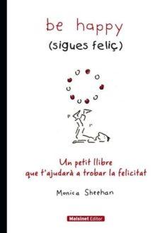 be happy (sigues feliç)-monica sheehan-9788496708402
