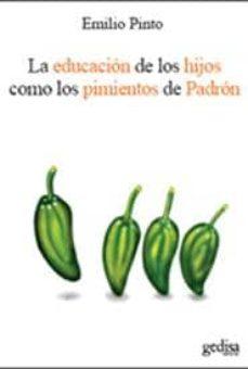 Descargar LA EDUCACION DE LOS HIJOS COMO LOS PIMIENTOS DE PADRON gratis pdf - leer online