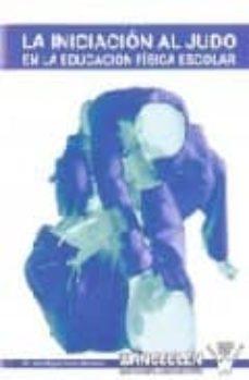 la iniciacion al judo en la educacion fisica escolar-j. miguel alamo mendoza-9788498232202
