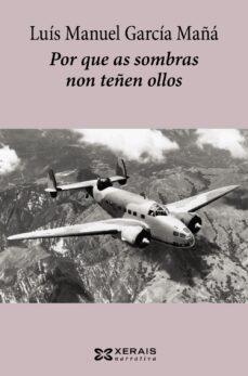 Ebook descargas gratuitas uk POR QUE AS SOMBRAS NON TEÑEN OLLOS in Spanish 9788499149202 PDF ePub de LUIS MANUEL GARCIA MAÑA
