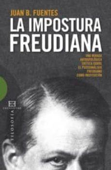 la impostura freudiana: una mirada antropologica. critica sobre e l psicoanalisis freudiano como institucion-juan b. fuentes-9788499200002