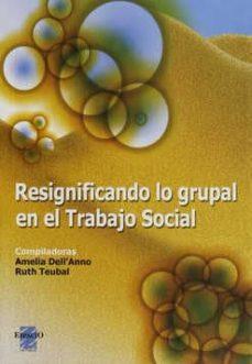 resignificando lo grupal en el trabajo social-amelia dell anno-ruth (comps.) teubal-9789508022202