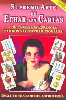 supremo arte de echar las cartas (ed. ilustrada): con la baraja e spañola y otros naipes tradicionales-9789707830202