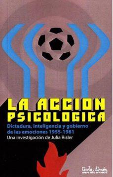 Gratis ebooks descargables para kindle fire LA ACCION PSICOLOGICA: DICTADURA, INTELIGENCIA Y GOBIERNO DE LAS EMOCIONES (1955-1981) 9789873687402 (Spanish Edition)
