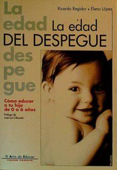 Bressoamisuradi.it La Edad Del Despegue. Cómo Educar A Tu Hijo De 0 A 6 Años Image