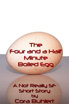 the four and a half minute boiled egg (ebook)-cora buhlert-9781311923912
