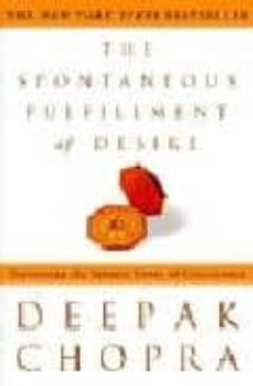 the spontaneous fulfillment of desire: harnessing the infinite po wer of coincidence-deepak chopra-9781400054312