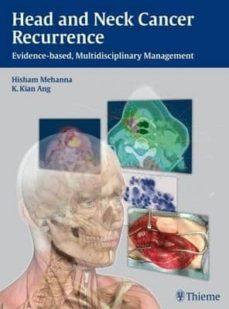 Descargas gratuitas de libros electrónicos pdf epub HEAD AND NECK CANCER RECURRENCE: EVIDENCE-BASED, MULTIDISCIPLINAR Y MANAGEMENT (Spanish Edition) 9783131473912 de HISHAM MEHANNA, K. KIAN ANG RTF