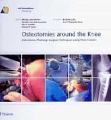 Descargar gratis ebook móvil OSTEOTOMIES AROUND THE KNEE: INDICATION-PLANNING SURGICAL TECHNIQ UES 9783131475312