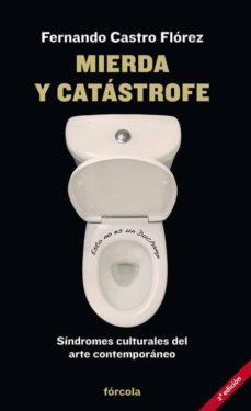 mierda y catastrofe: sindromes culturales del arte contemporaneo-fernando castro florez-9788415174912