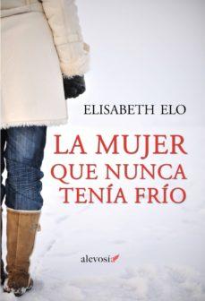 Libros gratis descargables LA MUJER QUE NUNCA TENÍA FRÍO 9788415608912 de ELISABETH ELO (Literatura española) iBook