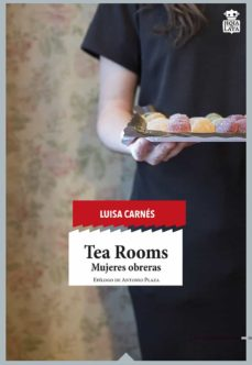 Descargar epub ebooks de google TEA ROOMS: MUJERES OBRERAS (Spanish Edition) de LUISA CARNES CABALLERO 9788416537112 DJVU PDF PDB