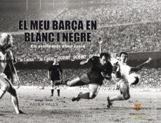 Viamistica.es El Meu Barça En Blanc I Negre Image