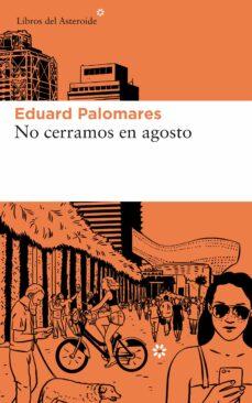 Libro gratis descargas de ipod NO CERRAMOS EN AGOSTO de EDUARD PALOMARES