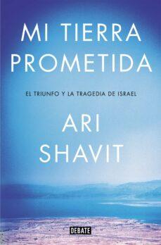 mi tierra prometida: el triunfo y la tragedia de israel-ari shavit-9788417636012