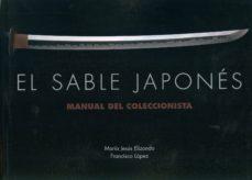 el sable japones: manual de coleccionista-maría jesús; lópez, francisco elizondo-9788420305912