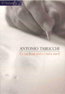 Descarga gratuita de libros número isbn ES VA FENT MES I MES TARD  9788429750812 de ANTONIO TABUCCHI