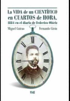 Descarga gratuita de libros electrónicos en la red. LA VIDA DE UN CIENTIFICO EN CUARTOS DE HORA: 1884 EN EL DIARIO DE FEDERICO OLORIZ de AA VV (Spanish Edition) 9788433862112