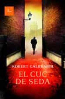 Descargar libros ipad EL CUC DE SEDA 9788475885612 in Spanish de ROBERT GALBRAITH RTF