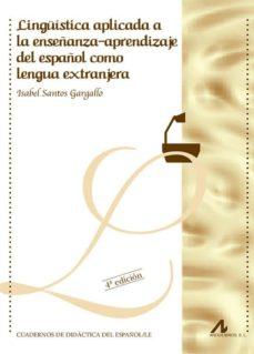 Descarga gratuita de libros de isbn LINGÜISTICA APLICADA A LA ENSEÑANZA-APRENDIZAJE DEL ESPAÑOL COMO LENGUA EXTRANJERA en español MOBI RTF iBook de ISABEL SANTOS GARGALLO 9788476353912