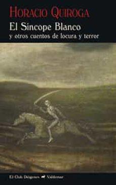 Descargar archivos pdf del libro EL SINCOPE BLANCO Y OTROS CUENTOS DE LOCURA Y TERROR (2ª ED.)  9788477028512