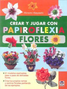 crear y jugar con papiroflexia flores: 31 modelos explicados paso a paso de delicadas flores-hiromi hayashi-9788479029012