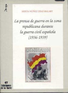 prensa de guerra en zona republicana durante la guerra civil espa ñola (1936-1939-mirta nuñez diaz-balart-9788479600112
