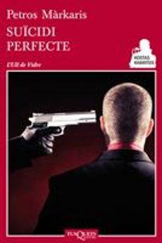 Descarga segura de libros electrónicos SUICIDI PERFECTE de PETROS MARKARIS  9788483834312