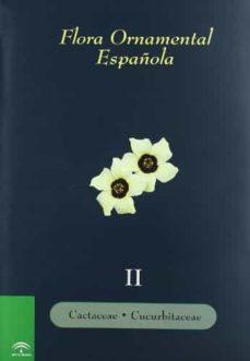 FLORA ORNAMENTAL ESPAÑOLA (T. 2): LAS PLANTAS CULTIVADAS EN LA ES PAÑA PENINSULAR E INSULAR, CACTACEAE-CUCURBITACEAE - VV.AA. |