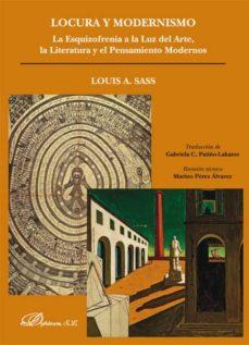 Gratis ebooks pdf para descargar LOCURA Y MODERNISMO: LA ESQUIZOFRENIA A LA LUZ DEL ARTE, LA LITERATURA Y EL PENSAMIENTO MODERNOS (Spanish Edition) iBook PDF FB2 9788490851012
