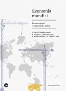 Descargar ECONOMIA MUNDIAL: DESCONSTRUINT EL CAPITALISME GLOBAL gratis pdf - leer online