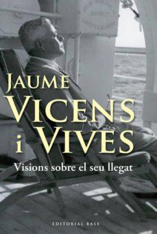 jaume vicens i vives: visions sobre el seu llegat-jaume vicens vives-9788492437412
