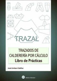 Descargar desde google ebook TRAZAL. TRAZADOS DE CALDERERIA POR CALCULO- LIBRO DE PRACTICAS 9788492970612 iBook FB2 CHM de JOSE UMBERT IBAÑEZ
