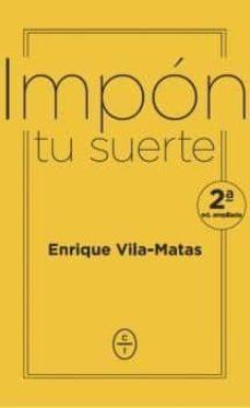 impon tu suerte (2ª ed.)-enrique vila-matas-9788494913112