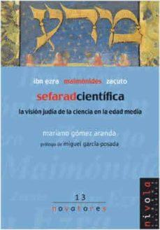 Descarga gratuita de libros de epub para ipad. SEFARAD CIENTIFICA: LA VISION JUDIA DE LA CIENCIA EN LA EDAD MEDI A  in Spanish de MARIANO GOMEZ ARANDA